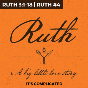 Ruth #4 – It's Complicated