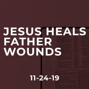 Jesus Heals Father Wounds