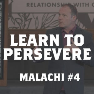 Malachi #4 – Learn to Persevere