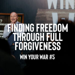 Win Your War #5 – Finding Freedom through Full Forgiveness