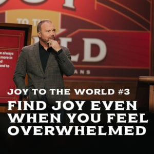 Joy To The World #3 – Find Joy Even When You Feel Overwhelmed