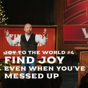 Joy To The World #4 – Find Joy Even When You've Messed Up