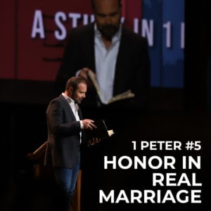 1st Peter #5 – Honor in Real Marriage