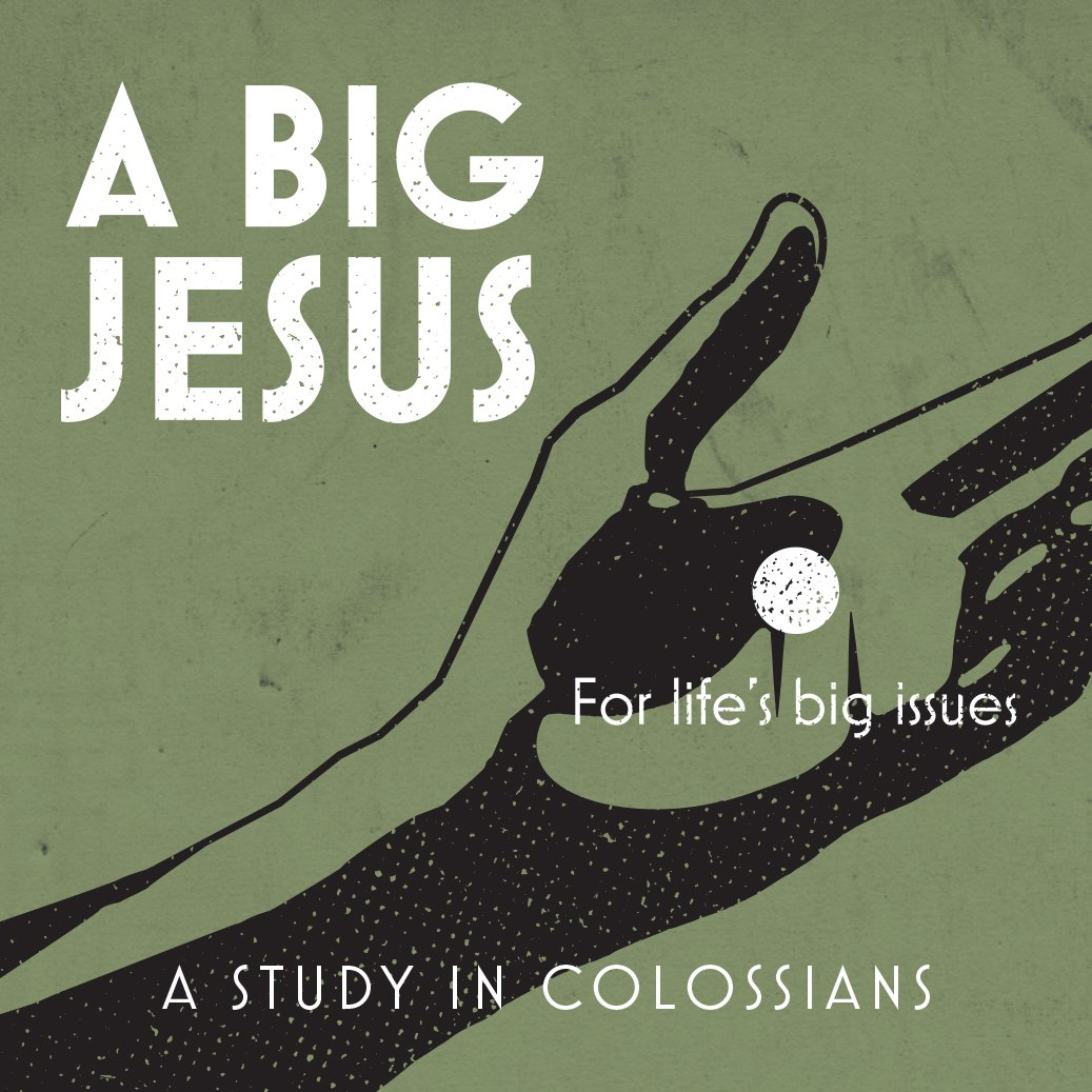 Colossians: A Big Jesus - For Life's Big Issues
