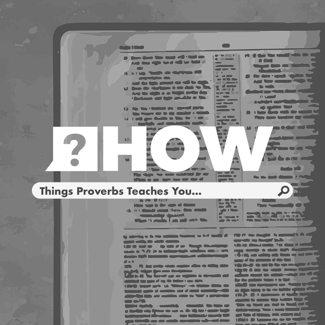 ?HOW - Things Proverbs Teaches You...
