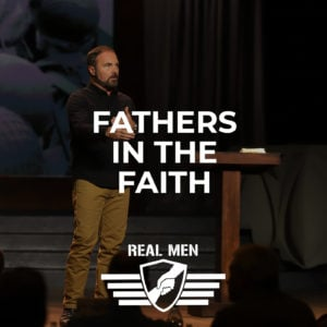 Real Men – Fathers in the Faith